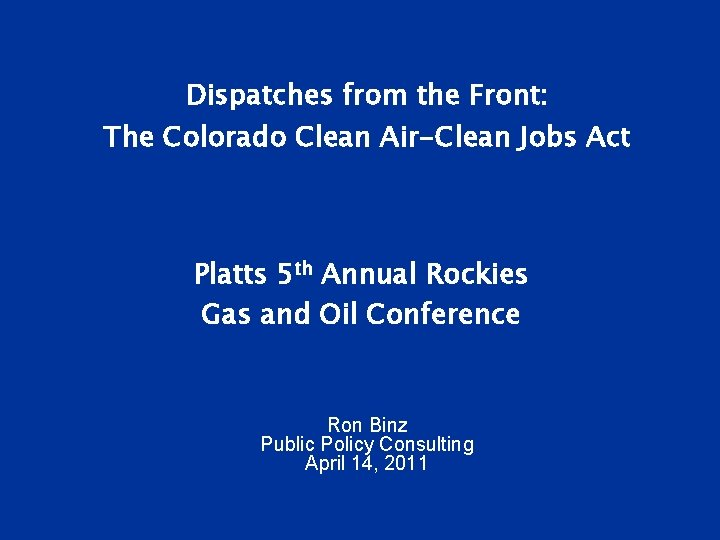 Dispatches from the Front: The Colorado Clean Air-Clean Jobs Act Platts 5 th Annual