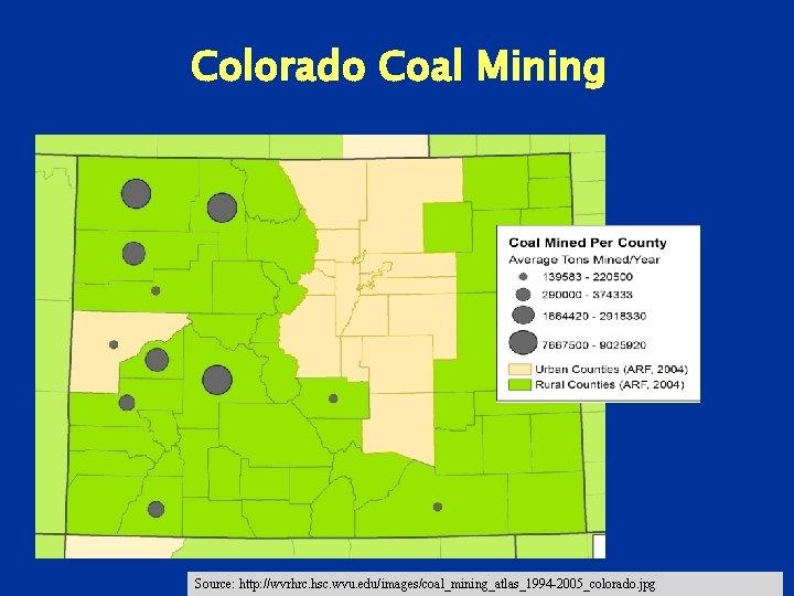 Colorado Coal Mining Source: http: //wvrhrc. hsc. wvu. edu/images/coal_mining_atlas_1994 -2005_colorado. jpg