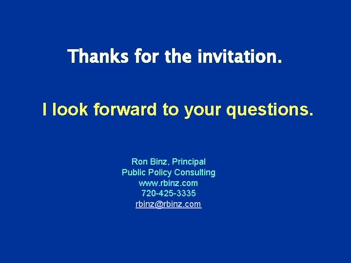 Thanks for the invitation. I look forward to your questions. Ron Binz, Principal Public