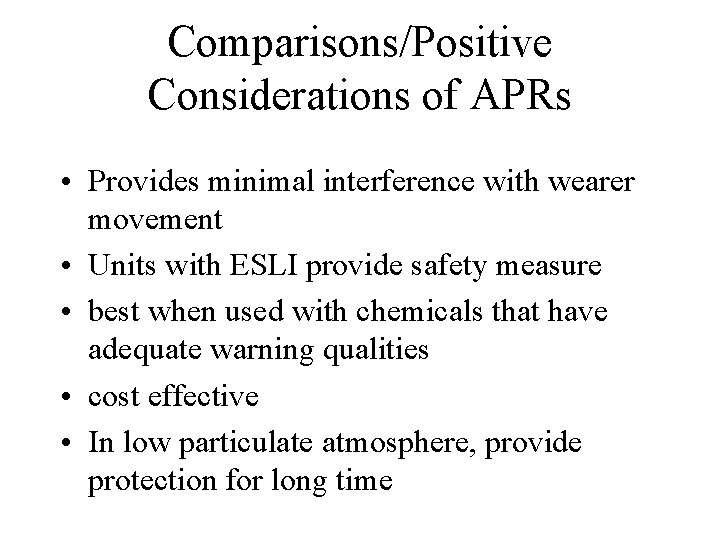 Comparisons/Positive Considerations of APRs • Provides minimal interference with wearer movement • Units with