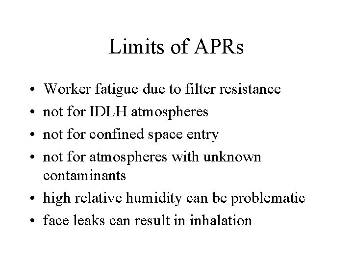 Limits of APRs • • Worker fatigue due to filter resistance not for IDLH
