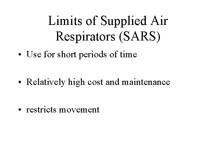 Limits of Supplied Air Respirators (SARS) • Use for short periods of time •