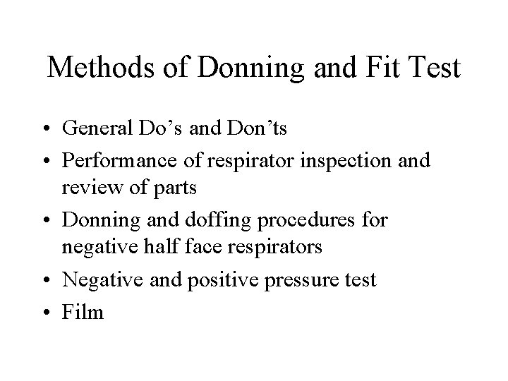 Methods of Donning and Fit Test • General Do's and Don'ts • Performance of
