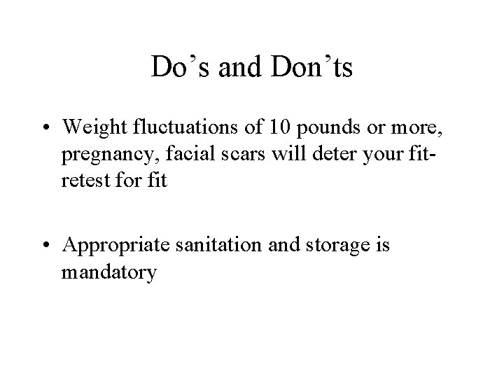 Do's and Don'ts • Weight fluctuations of 10 pounds or more, pregnancy, facial scars