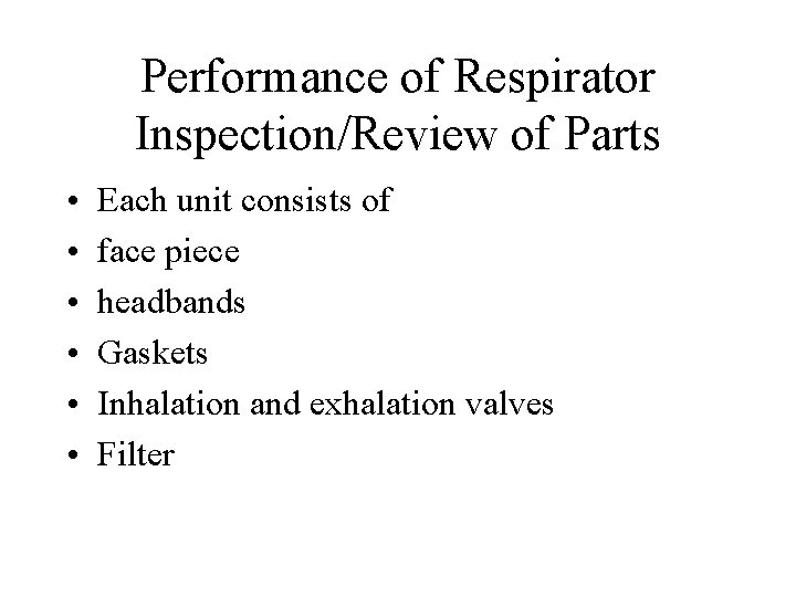 Performance of Respirator Inspection/Review of Parts • • • Each unit consists of face