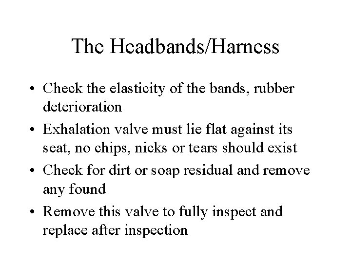 The Headbands/Harness • Check the elasticity of the bands, rubber deterioration • Exhalation valve