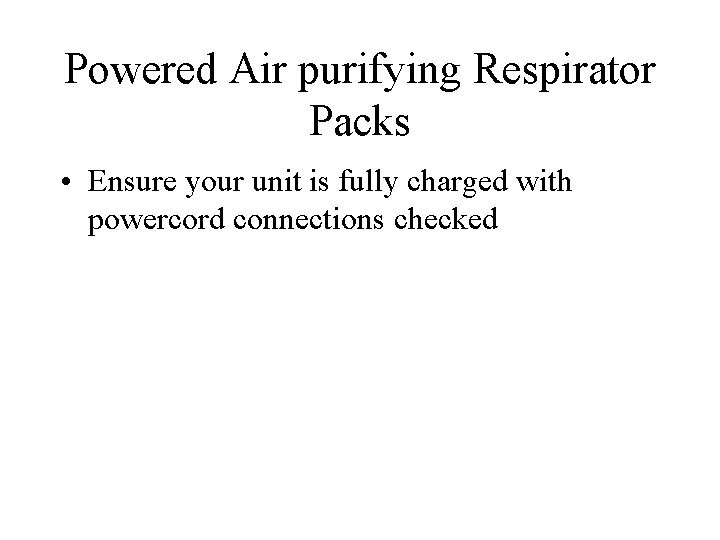 Powered Air purifying Respirator Packs • Ensure your unit is fully charged with powercord