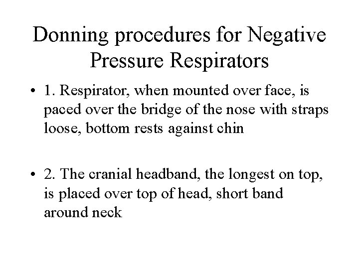 Donning procedures for Negative Pressure Respirators • 1. Respirator, when mounted over face, is