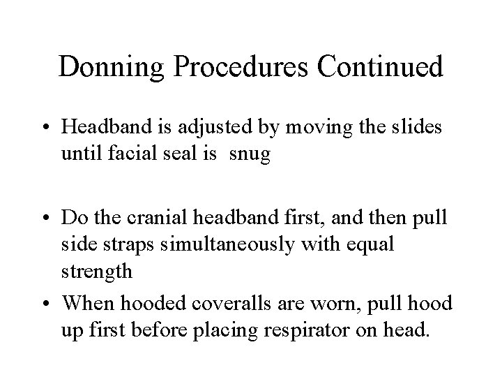 Donning Procedures Continued • Headband is adjusted by moving the slides until facial seal