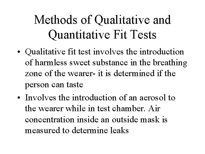 Methods of Qualitative and Quantitative Fit Tests • Qualitative fit test involves the introduction