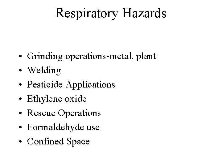 Respiratory Hazards • • Grinding operations-metal, plant Welding Pesticide Applications Ethylene oxide Rescue Operations