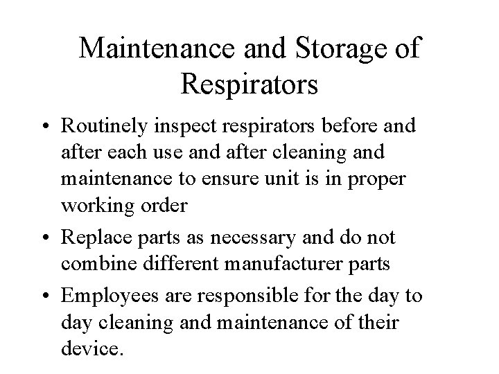 Maintenance and Storage of Respirators • Routinely inspect respirators before and after each use