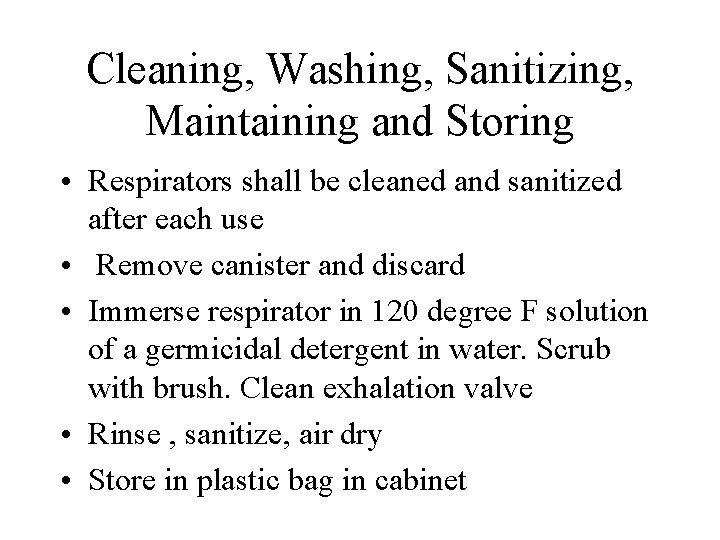 Cleaning, Washing, Sanitizing, Maintaining and Storing • Respirators shall be cleaned and sanitized after