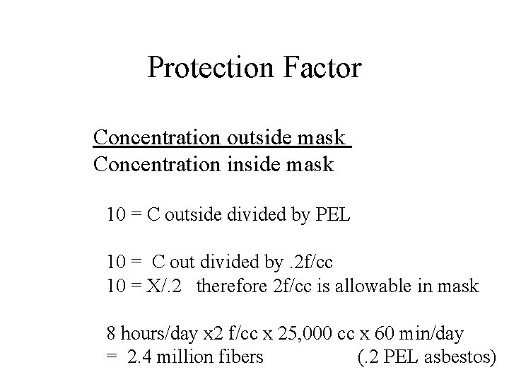 Protection Factor Concentration outside mask Concentration inside mask 10 = C outside divided by