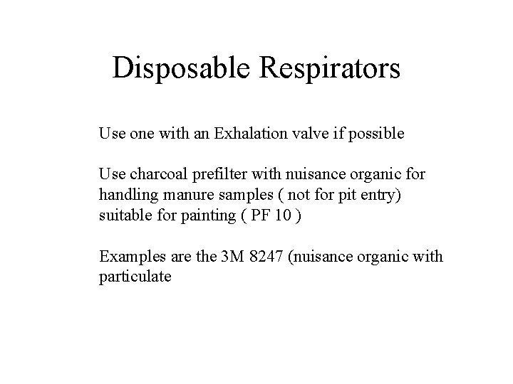 Disposable Respirators Use one with an Exhalation valve if possible Use charcoal prefilter with