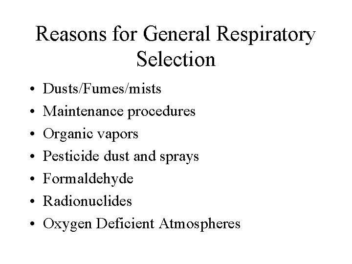 Reasons for General Respiratory Selection • • Dusts/Fumes/mists Maintenance procedures Organic vapors Pesticide dust