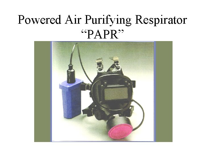 "Powered Air Purifying Respirator ""PAPR"""