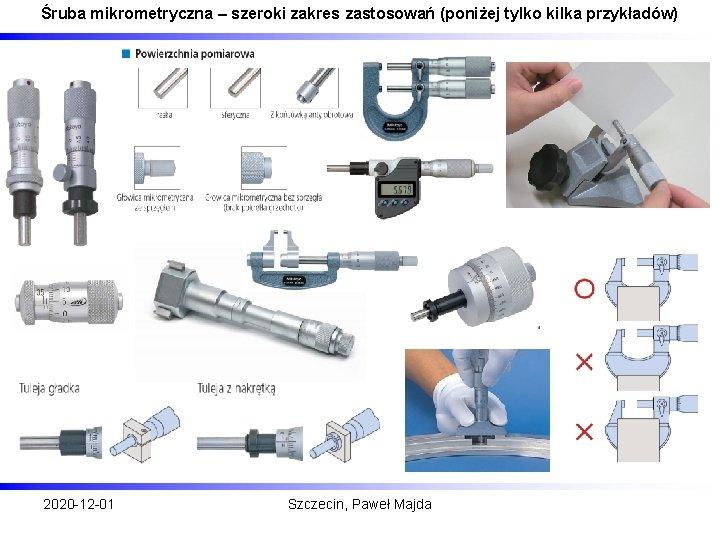 Śruba mikrometryczna – szeroki zakres zastosowań (poniżej tylko kilka przykładów) 2020 -12 -01 Szczecin,