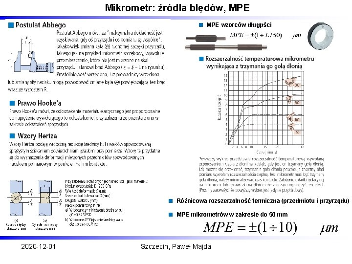 Mikrometr: źródła błędów, MPE wzorców długpści Różnicowa rozszerzalność termiczna (przedmiotu i przyrządu) MPE mikrometrów