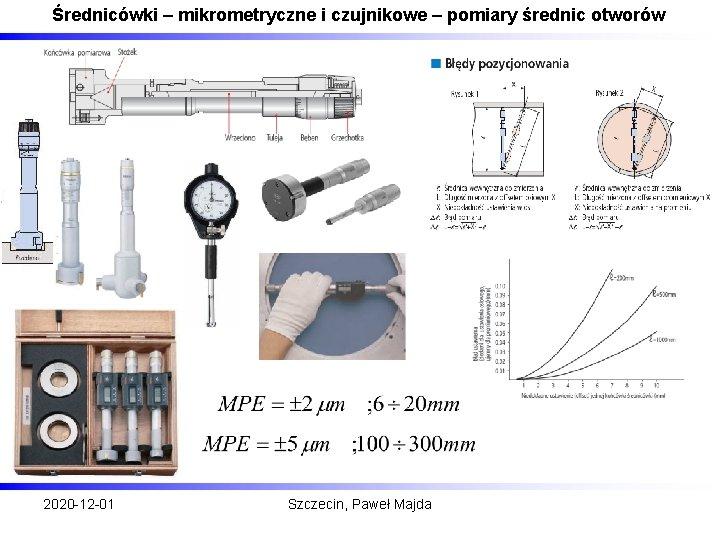 Średnicówki – mikrometryczne i czujnikowe – pomiary średnic otworów 2020 -12 -01 Szczecin, Paweł