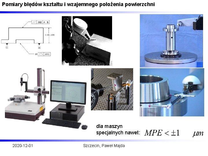 Pomiary błędów kształtu i wzajemnego położenia powierzchni dla maszyn specjalnych nawet: 2020 -12 -01