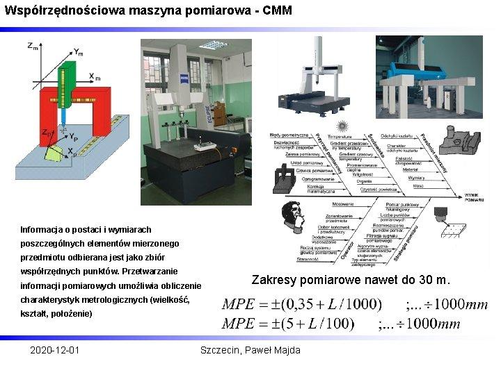 Współrzędnościowa maszyna pomiarowa - CMM Informacja o postaci i wymiarach poszczególnych elementów mierzonego przedmiotu