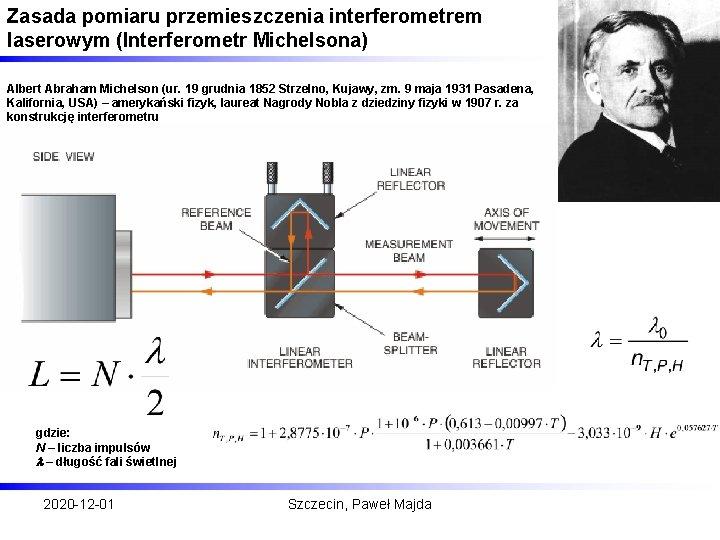 Zasada pomiaru przemieszczenia interferometrem laserowym (Interferometr Michelsona) Albert Abraham Michelson (ur. 19 grudnia 1852