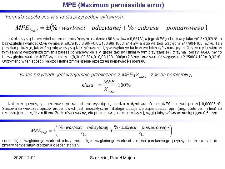 MPE (Maximum permissible error) Formuła często spotykana dla przyrządów cyfrowych: Jeżeli przyrząd z wyświetlaczem