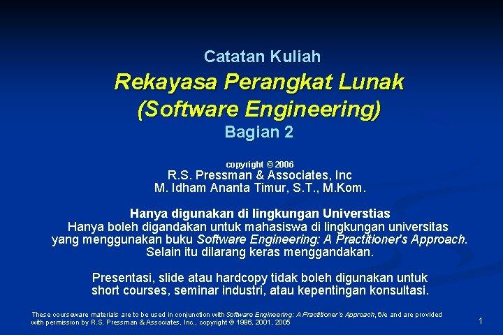 Catatan Kuliah Rekayasa Perangkat Lunak (Software Engineering) Bagian 2 copyright © 2006 R. S.