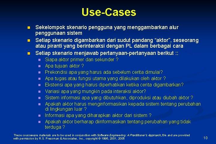 Use-Cases n n n Sekelompok skenario pengguna yang menggambarkan alur penggunaan sistem Setiap skenario