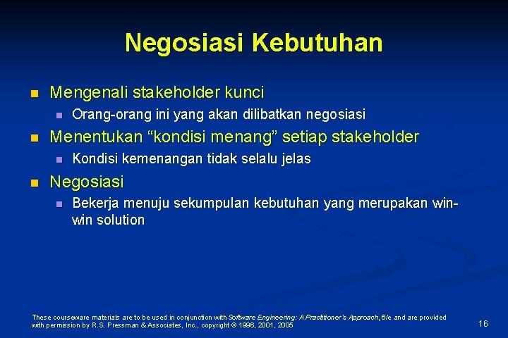 "Negosiasi Kebutuhan n Mengenali stakeholder kunci n n Menentukan ""kondisi menang"" setiap stakeholder n"
