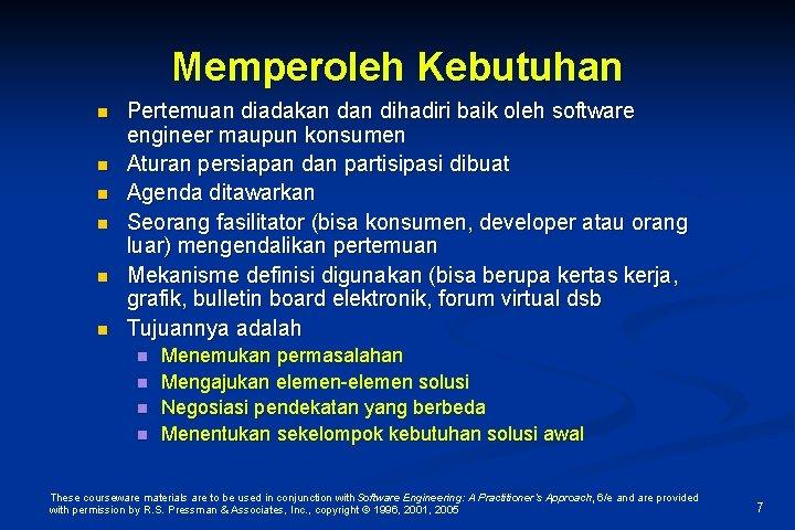 Memperoleh Kebutuhan n n n Pertemuan diadakan dihadiri baik oleh software engineer maupun konsumen