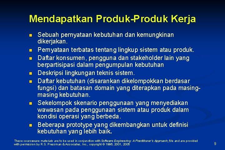 Mendapatkan Produk-Produk Kerja n n n n Sebuah pernyataan kebutuhan dan kemungkinan dikerjakan. Pernyataan