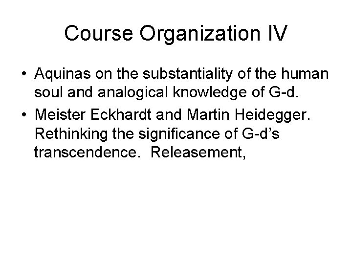 Course Organization IV • Aquinas on the substantiality of the human soul and analogical