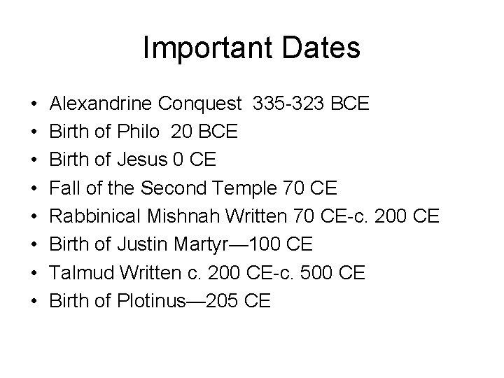 Important Dates • • Alexandrine Conquest 335 -323 BCE Birth of Philo 20 BCE