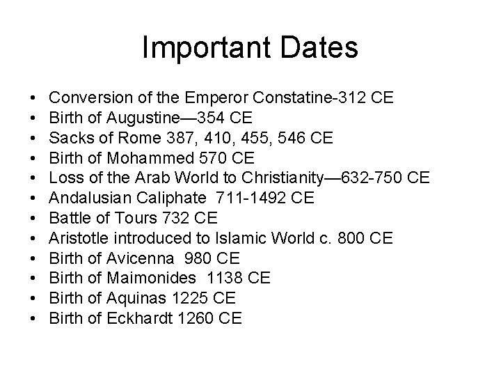 Important Dates • • • Conversion of the Emperor Constatine-312 CE Birth of Augustine—