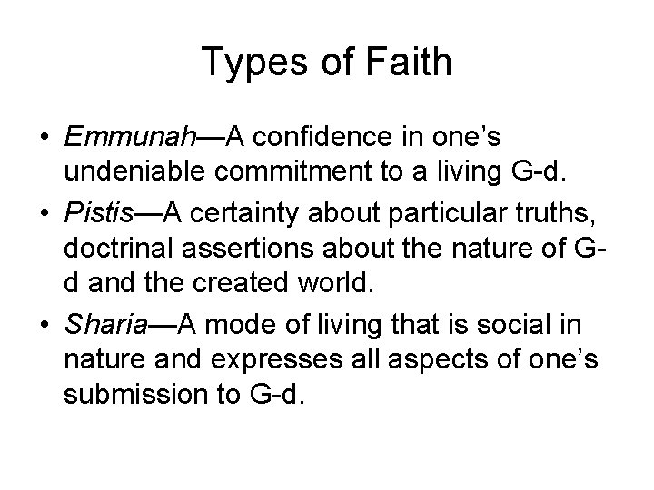 Types of Faith • Emmunah—A confidence in one's undeniable commitment to a living G-d.