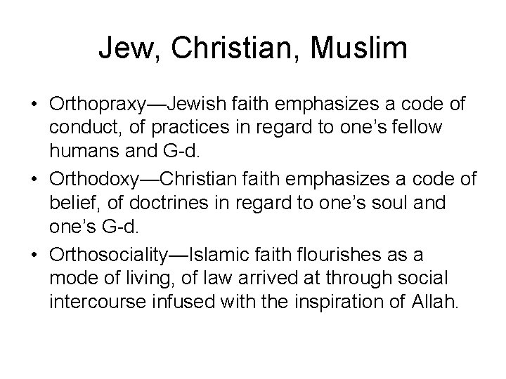 Jew, Christian, Muslim • Orthopraxy—Jewish faith emphasizes a code of conduct, of practices in
