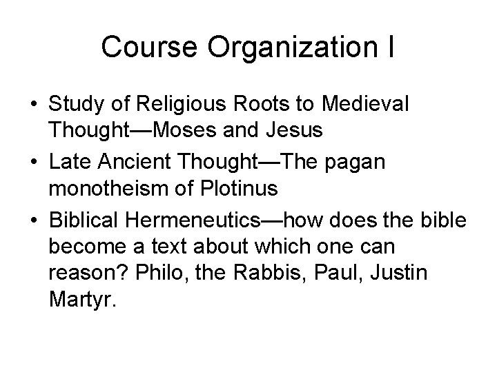 Course Organization I • Study of Religious Roots to Medieval Thought—Moses and Jesus •