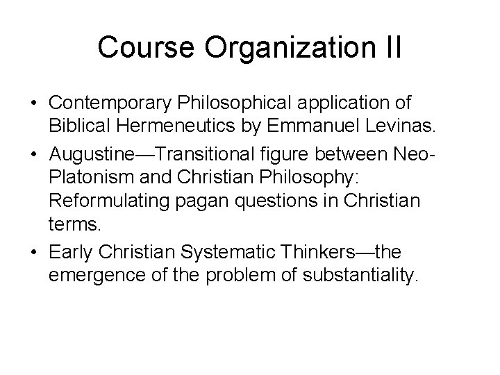 Course Organization II • Contemporary Philosophical application of Biblical Hermeneutics by Emmanuel Levinas. •