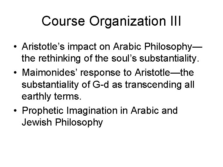 Course Organization III • Aristotle's impact on Arabic Philosophy— the rethinking of the soul's