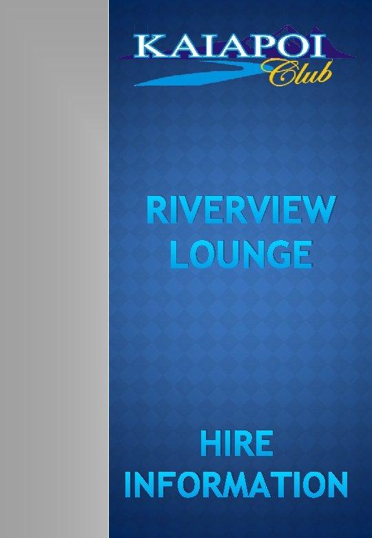 RIVERVIEW LOUNGE HIRE INFORMATION