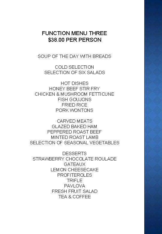 FUNCTION MENU THREE $38. 00 PERSON SOUP OF THE DAY WITH BREADS COLD