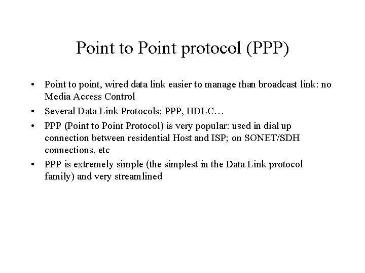 Point to Point protocol (PPP) • Point to point, wired data link easier to