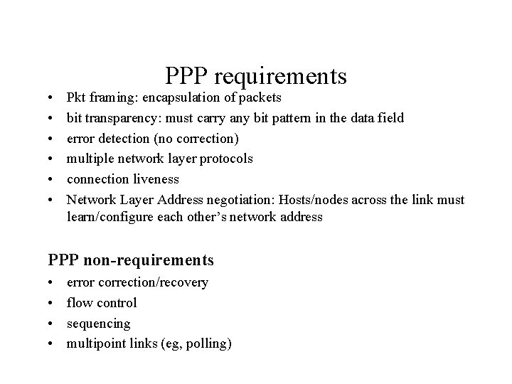 • • • PPP requirements Pkt framing: encapsulation of packets bit transparency: must