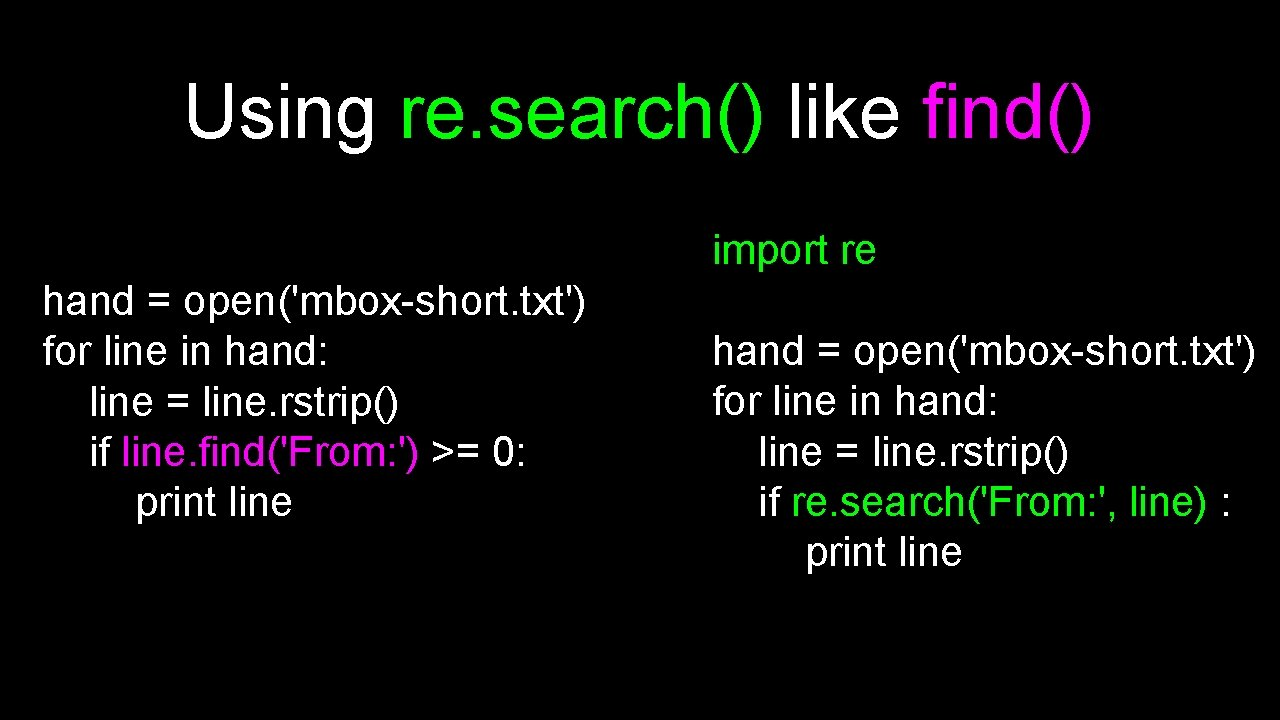 Using re. search() like find() import re hand = open('mbox-short. txt') for line in
