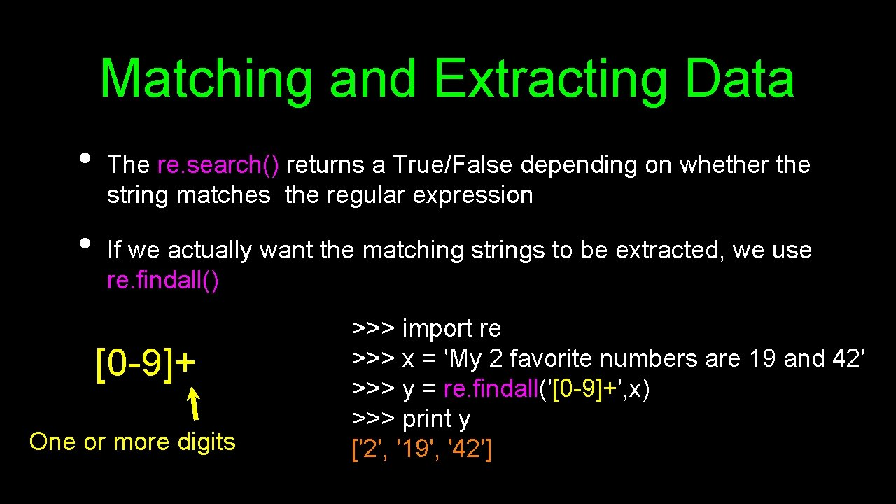 Matching and Extracting Data • • The re. search() returns a True/False depending on