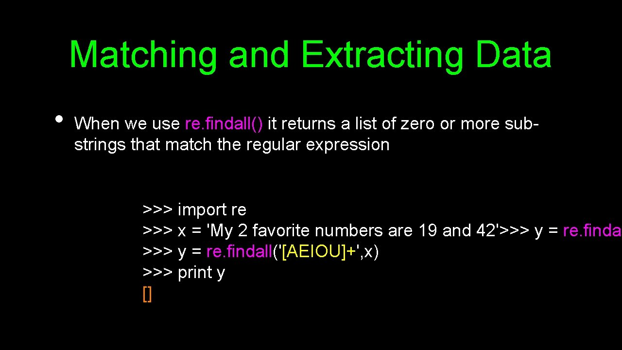 Matching and Extracting Data • When we use re. findall() it returns a list