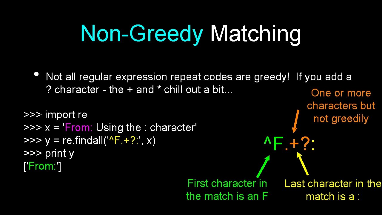 Non-Greedy Matching • Not all regular expression repeat codes are greedy! If you add