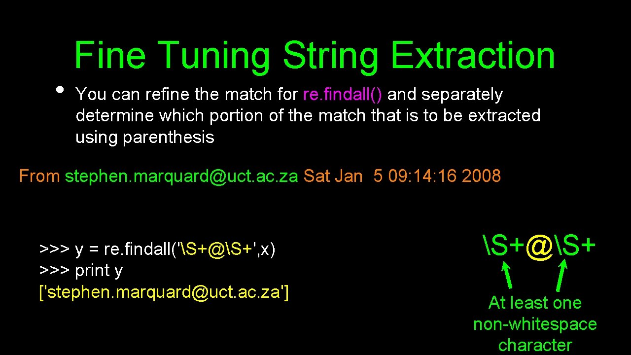 • Fine Tuning String Extraction You can refine the match for re. findall()